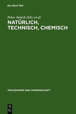 Natürlich, technisch, chemisch von Janich,  Peter, Rüchardt,  Christoph