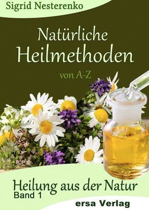 Natürliche Heilmethoden von A bis Z von Busch,  Denise, Nesterenko,  Sigrid