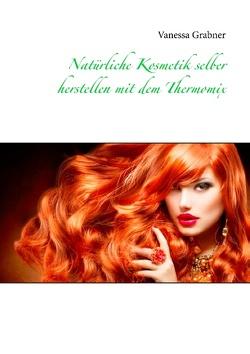 Natürliche Kosmetik selber herstellen mit dem Thermomix von Grabner,  Vanessa