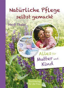 Natürliche Pflege selbst gemacht von Thaler,  Heidi