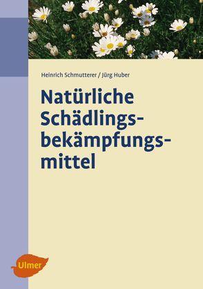 Natürliche Schädlingsbekämpfungsmittel von Huber,  Jürg, Schmutterer,  Heinrich