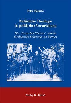 Natürliche Theologie in politischer Verstrickung von Matuska,  Peter