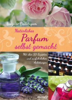 Natürliches Parfum selbst gemacht von Bräutigam,  Brigitte