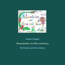 Naturmärchen von Flora und Fauna von Stopper,  Andrea