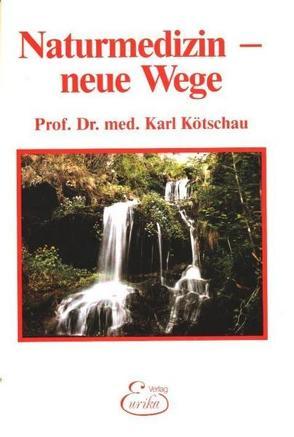 Naturmedizin – neue Wege von Koetschau,  Karl