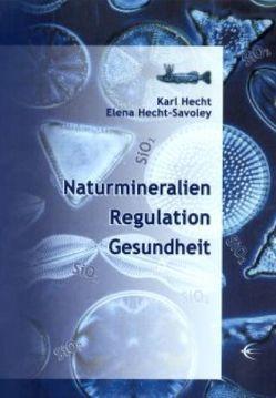 Naturmineralien /Regulation /Gesundheit von Hecht,  Karl, Hecht-Savoley,  Elena