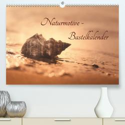 Naturmotive – Bastelkalender (Premium, hochwertiger DIN A2 Wandkalender 2021, Kunstdruck in Hochglanz) von Riedel,  Tanja