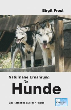 Naturnahe Ernährung für Hunde von Frost,  Birgit