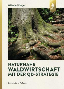Naturnahe Waldwirtschaft mit der QD-Strategie von Rieger,  Helmut, Wilhelm,  Georg Josef