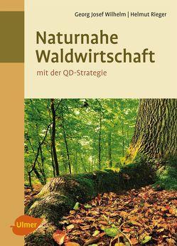 Naturnahe Waldwirtschaft – mit der QD-Strategie von Rieger,  Helmut, Wilhelm,  Georg Josef