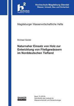 Naturnaher Einsatz von Holz zur Entwicklung von Fließgewässern im Norddeutschen Tiefland von Seidel,  Michael