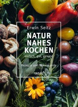 Naturnahes Kochen – einfach, gut, gesund von Seitz,  Erwin