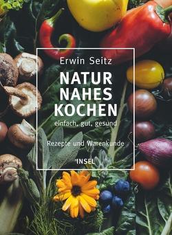 Naturnahes Kochen – einfach, gut, gesund von Gyarmaty,  Jens, Seitz,  Erwin
