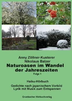 Naturoasen im Wandel der Jahreszeiten. Haiku-Hörbuch von Balzer,  Nikolaus, Zöllner-Kusterer,  Anny