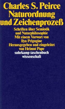 Naturordnung und Zeichenprozeß von Kienzle,  Bertram, Pape,  Helmut, Peirce,  Charles Sanders, Prigogine,  Ilya