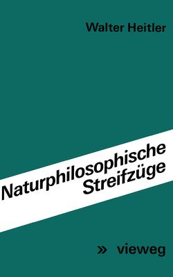 Naturphilosophische Streifzüge von Heitler,  Walter