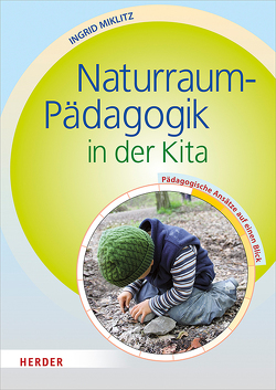 Naturraum-Pädagogik in der Kita von Miklitz,  Ingrid