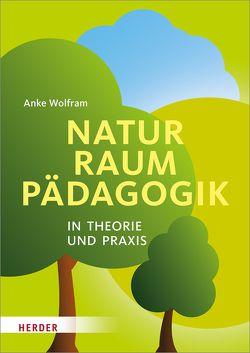 Naturraumpädagogik in Theorie und Praxis von Wolfram,  Anke