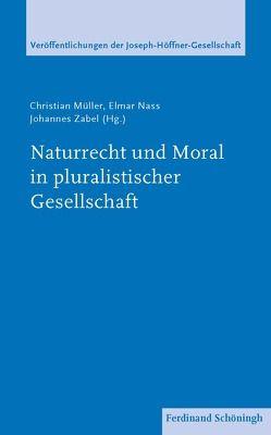 Naturrecht und Moral in pluralistischer Gesellschaft von Müller,  Christian, Nass,  Elmar, Zabel,  Johannes