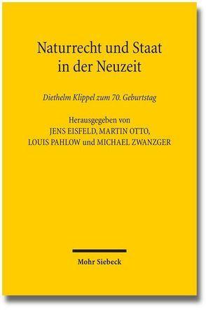 Naturrecht und Staat in der Neuzeit von Eisfeld,  Jens, Klippel,  Diethelm, Otto,  Martin, Pahlow,  Louis, Zwanzger,  Michael