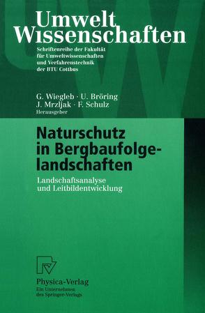 Naturschutz in Bergbaufolgelandschaften von Bröring,  Udo, Mrzljak,  Jadranka, Schulz,  Friederike, Wiegleb,  Gerhard