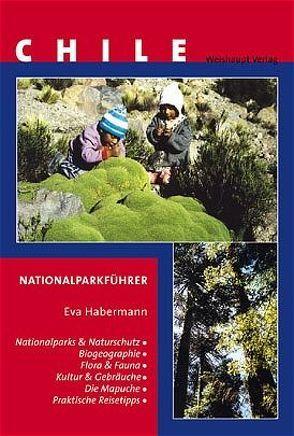 Naturschutz und Nationalparks in Chile von Habermann,  Eva