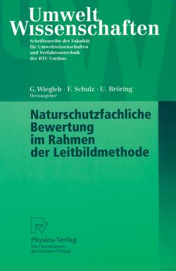 Naturschutzfachliche Bewertung im Rahmen der Leitbildmethode von Bröring,  Udo, Schulz,  Friederike, Wiegleb,  Gerhard
