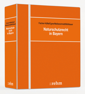 Naturschutzrecht in Bayern von Brenner,  Walter, Egner,  Margit, Engelhardt,  Dieter, Fischer-Hüftle,  Peter, Meßerschmidt,  Klaus, Mühlbauer,  Hermann