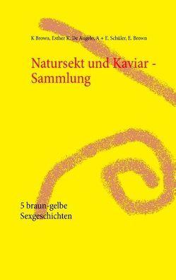 Natursekt und Kaviar – Sammlung von Brown,  Esther, Brown,  Kelly, De Angelo,  Esther Kiara, Schüler,  Andrea, Schüler,  Susi