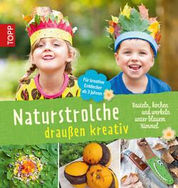 Naturstrolche draußen kreativ von Elsäßer,  Cornelia, Kaufmann,  Birgit, Kühnl,  Michael, Wolfsberger,  Eva