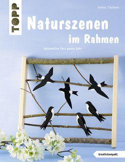 Naturszenen im Rahmen (kreativ.kompakt.) von Täubner,  Armin