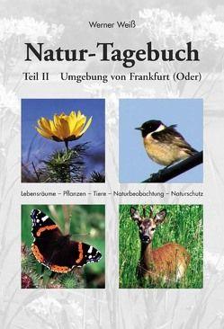 Naturtagebuch II – Umgebung von Frankfurt (Oder) von Weiss,  Werner