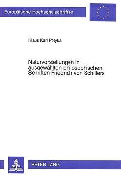 Naturvorstellungen in ausgewählten philosophischen Schriften Friedrich von Schillers von Potyka,  Klaus