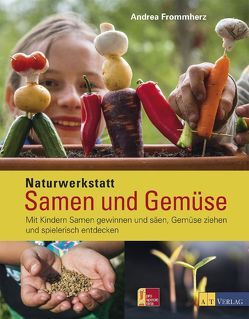 Naturwerkstatt Samen und Gemüse von Frommherz,  Andrea, Weyeneth,  Patrick