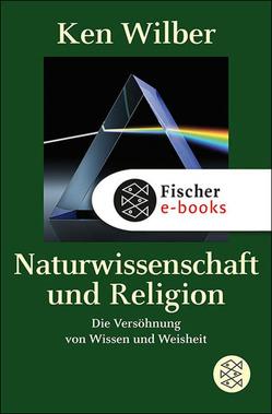 Naturwissenschaft und Religion von Wilber,  Kenneth E., Wilhelm,  Clemens