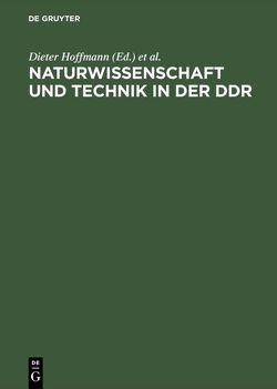 Naturwissenschaft und Technik in der DDR von Hoffmann,  Dieter, Macrakis,  Kristie