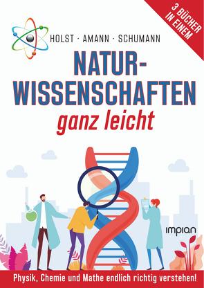 Naturwissenschaften ganz leicht von Amann,  Manfred, Holst,  Friedrich, Schumann,  Hans-Georg