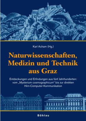 Kunst und Wissenschaft aus Graz / Naturwissenschaften, Medizin und Technik aus Graz von Acham,  Karl