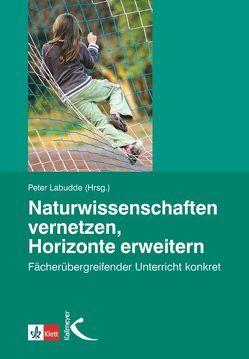 Naturwissenschaften vernetzen – Horizonte erweitern von Labudde,  Peter