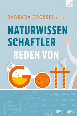 Naturwissenschaftler reden von Gott von Drossel,  Barbara, Grundmüller,  Frank, Hägele,  Peter C., Sleeman,  Jonathan