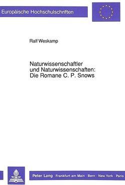 Naturwissenschaftler und Naturwissenschaften: Die Romane C.P. Snows von Weskamp,  Ralf