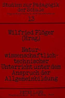 Naturwissenschaftlich-technischer Unterricht unter dem Anspruch der Allgemeinbildung von Plöger,  Wilfried