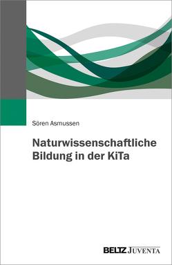 Naturwissenschaftliche Bildung in der KiTa von Asmussen,  Soeren