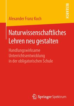 Naturwissenschaftliches Lehren neu gestalten von Koch,  Alexander Franz