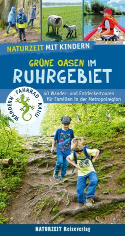 Naturzeit mit Kindern: Grüne Oasen im Ruhrgebiet von Dickmann,  Natalie