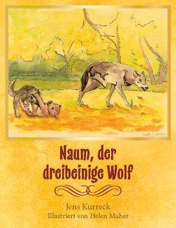 Naum, der dreibeinige Wolf von Kurreck,  Jens