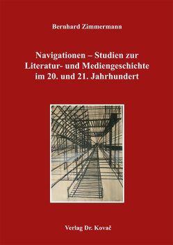 Navigationen – Studien zur Literatur- und Mediengeschichte im 20. und 21. Jahrhundert von Zimmermann,  Bernhard