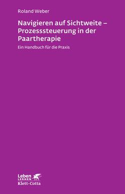 Navigieren auf Sichtweite – Prozesssteuerung in der Paartherapie von Weber,  Roland