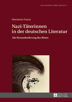 Nazi-Täterinnen in der deutschen Literatur von Sanna,  Simonetta