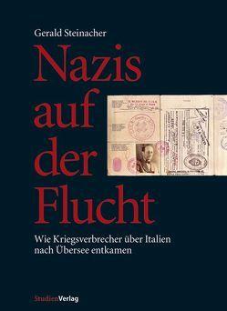 Nazis auf der Flucht von Steinacher,  Gerald